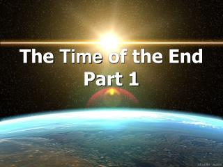 The  Time  of the End Part 1