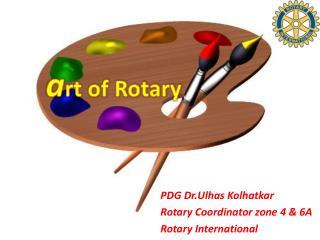 PDG Dr.Ulhas Kolhatkar Rotary Coordinator zone 4 & 6A Rotary International