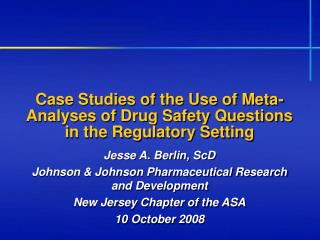 Case Studies of the Use of Meta-Analyses of Drug Safety Questions in the Regulatory Setting