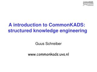 A introduction to CommonKADS:  structured knowledge engineering