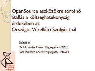 Előadók: Dr. Miskovits Eszter főigazgató - OVSZ Basa Richárd operatív igazgató - Novell