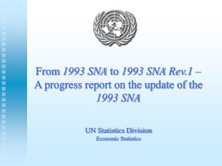 From  1993 SNA  to  1993 SNA Rev.1  –  A progress report on the update of the  1993 SNA