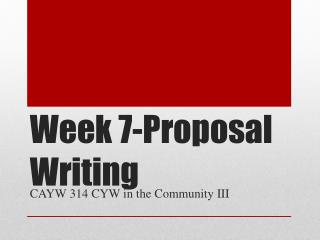 Week 7-Proposal Writing