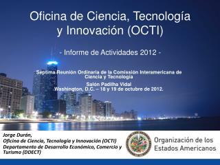 Jorge Dur á n,  Oficina de Ciencia, Tecnología y Innovación (OCTI)