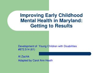 Improving Early Childhood  Mental Health in Maryland:  Getting to Results