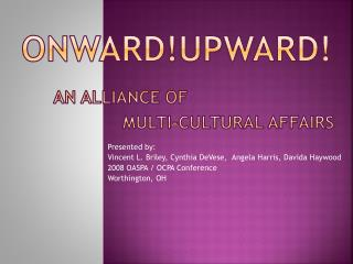 Onward!UpwarD ! An  Alliance of                       Multi-Cultural  Affairs