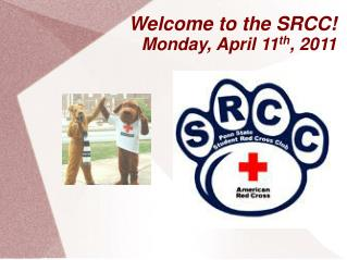 Welcome to the SRCC! Monday, April 11 th , 2011