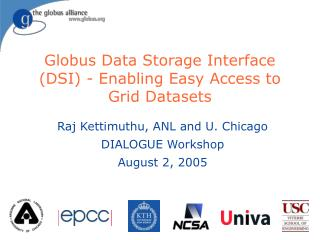 Globus Data Storage Interface (DSI) - Enabling Easy Access to Grid Datasets