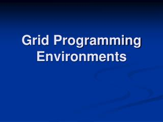 Grid Programming Environments