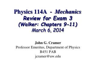 Physics 114A  -   Mechanics Review for Exam 3 (Walker: Chapters 9-11) March 6, 2014