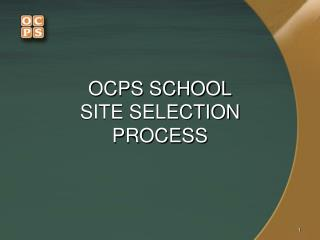 OCPS SCHOOL SITE SELECTION PROCESS
