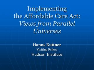 Implementing  the Affordable Care Act: Views from Parallel Universes