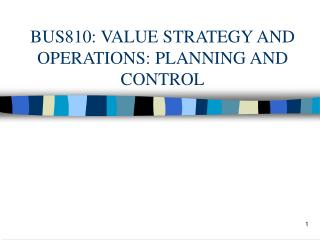 BUS810: VALUE STRATEGY AND OPERATIONS: PLANNING AND CONTROL