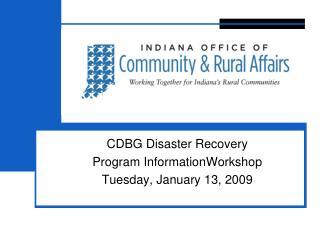 CDBG Disaster Recovery Program InformationWorkshop Tuesday, January 13, 2009