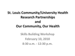 St. Louis Community/University Health Research Partnerships and Our Community, Our Health