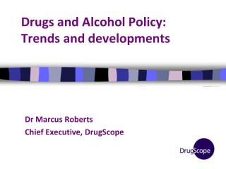 Drugs and Alcohol Policy: Trends and developments