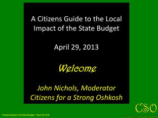 A Citizens Guide to the Local Impact of the State Budget April 29, 2013 Welcome