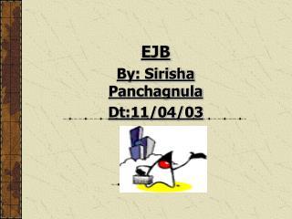 EJB By: Sirisha Panchagnula Dt:11/04/03