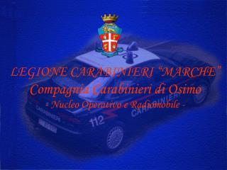 """LEGIONE CARABINIERI """"MARCHE"""" Compagnia  Carabinieri  di Osimo - Nucleo Operativo e Radiomobile -"""