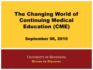 The Changing World of Continuing Medical Education (CME) September 08, 2010