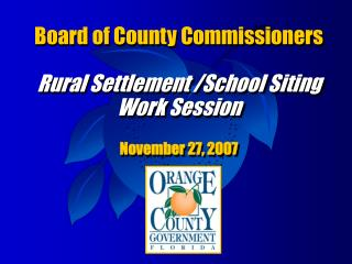 Board of County Commissioners Rural Settlement /School Siting Work Session November 27, 2007
