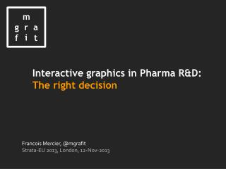 Interactive graphics in  Pharma  R&D: The right decision