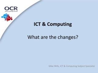 ICT & Computing What are the changes?