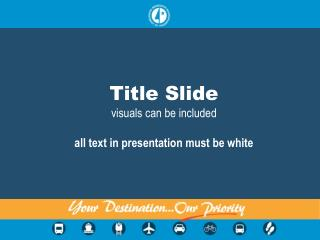 Title Slide visuals can be  included a ll text in presentation must be white