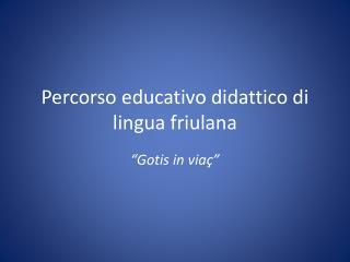 Percorso educativo didattico di lingua friulana