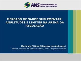 MERCADO DE SAÚDE SUPLEMENTAR: AMPLITUDES E LIMITES NA ARENA DA REGULAÇÃO