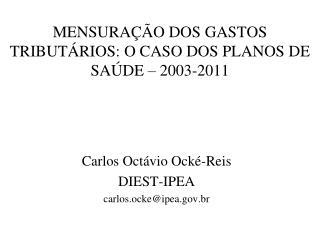 MENSURAÇÃO DOS GASTOS TRIBUTÁRIOS: O CASO DOS PLANOS DE SAÚDE – 2003-2011