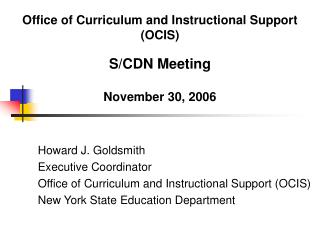 Office of Curriculum and Instructional Support (OCIS) S/CDN Meeting  November 30, 2006