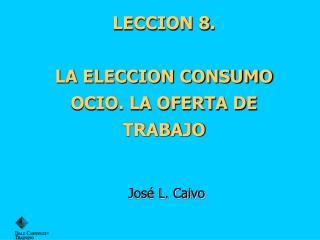 LECCION  8 . LA ELECCION CONSUMO OCIO. LA OFERTA DE TRABAJO