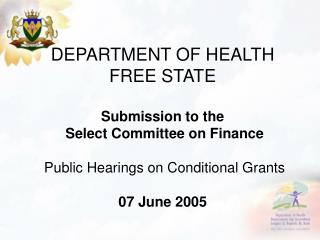 DEPARTMENT OF HEALTH FREE STATE  Submission to the  Select Committee on Finance   Public Hearings on Conditional Grants