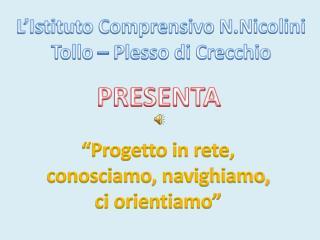 L'Istituto Comprensivo  N.Nicolini Tollo  – Plesso di  Crecchio