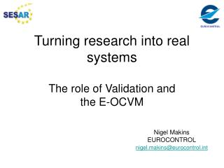 Turning research into real systems The role of Validation and  the E-OCVM