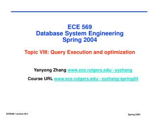 ECE 569  Database System Engineering Spring 2004 Topic VIII: Query Execution and optimization