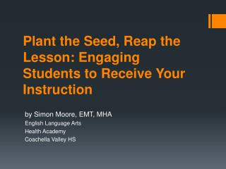 Plant the Seed, Reap the Lesson: Engaging Students to Receive Your Instruction