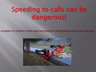 According to 2 different studies, lights and sirens only saved between33 seconds and 45 seconds.