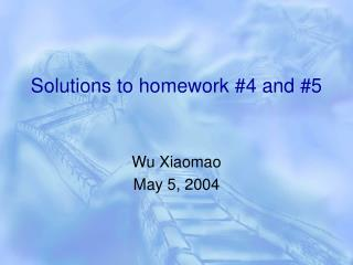 Solutions to homework #4 and #5
