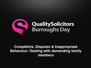 Complaints, Disputes & Inappropriate Behaviour: Dealing with demanding family members