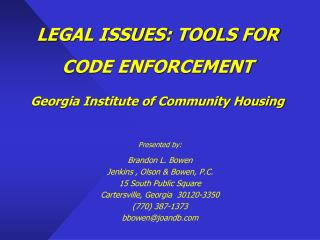 LEGAL ISSUES: TOOLS FOR  CODE ENFORCEMENT Georgia Institute of Community Housing