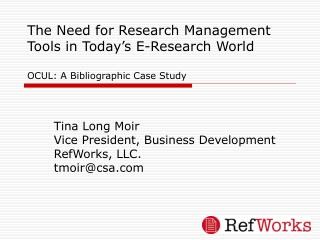 Tina Long Moir Vice President, Business Development RefWorks, LLC. tmoir@csa