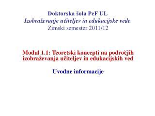 Doktorska šola PeF UL  Izobra ž evanje u č iteljev in edukacijske vede Zimski semester 2011/12
