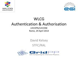 WLCG  Authentication & Authorisation LHCOPN/LHCONE Rome, 29 April 2014
