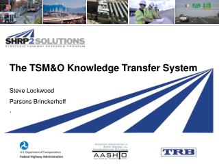The TSM&O Knowledge Transfer System Steve Lockwood Parsons Brinckerhoff ,