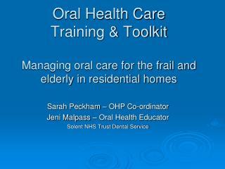 Sarah Peckham � OHP Co-ordinator Jeni Malpass � Oral Health Educator