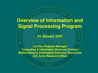 Overview of Information and Signal Processing Program 24 January 2007 Liyi Dai, Program Manager