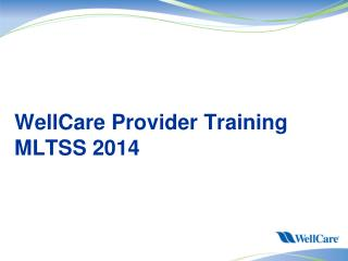 WellCare  Provider Training  MLTSS 2014