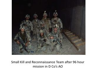 Small Kill and Reconnaissance Team after 96 hour mission in D Co's AO